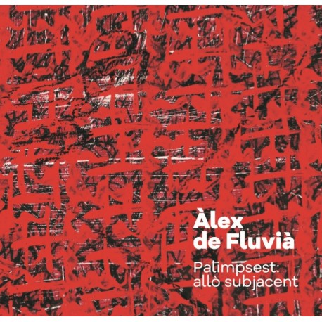 Àlex de Fluvià. Palimpsest: What Lies Beneath