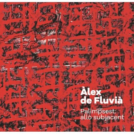 Àlex de Fluvià. Palimpsesto: aquello que subyace